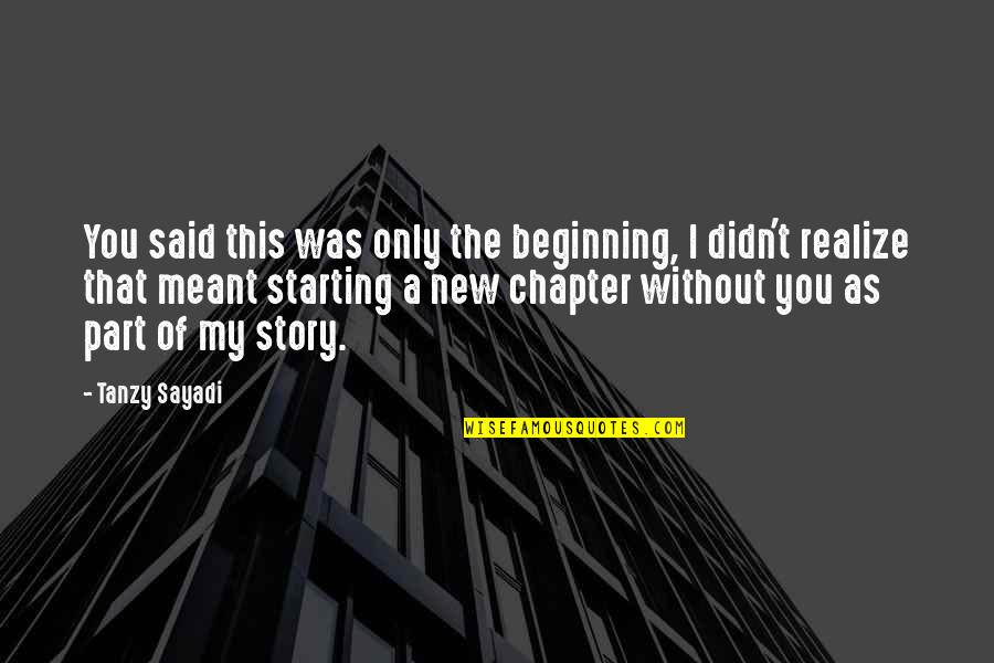Starting A New You Quotes By Tanzy Sayadi: You said this was only the beginning, I