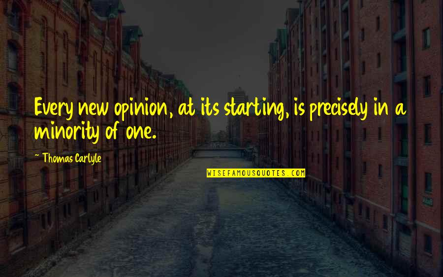 Starting A New You Quotes By Thomas Carlyle: Every new opinion, at its starting, is precisely