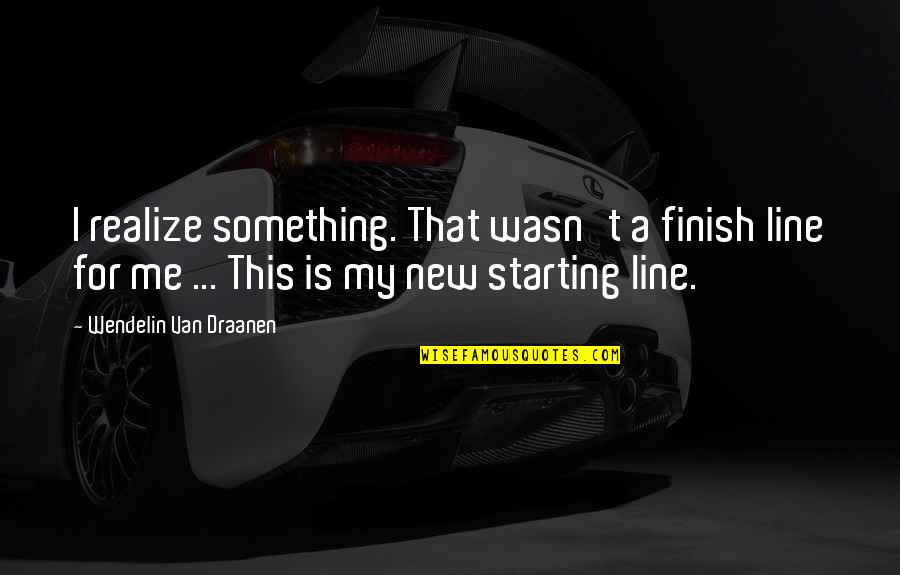Starting A New You Quotes By Wendelin Van Draanen: I realize something. That wasn't a finish line