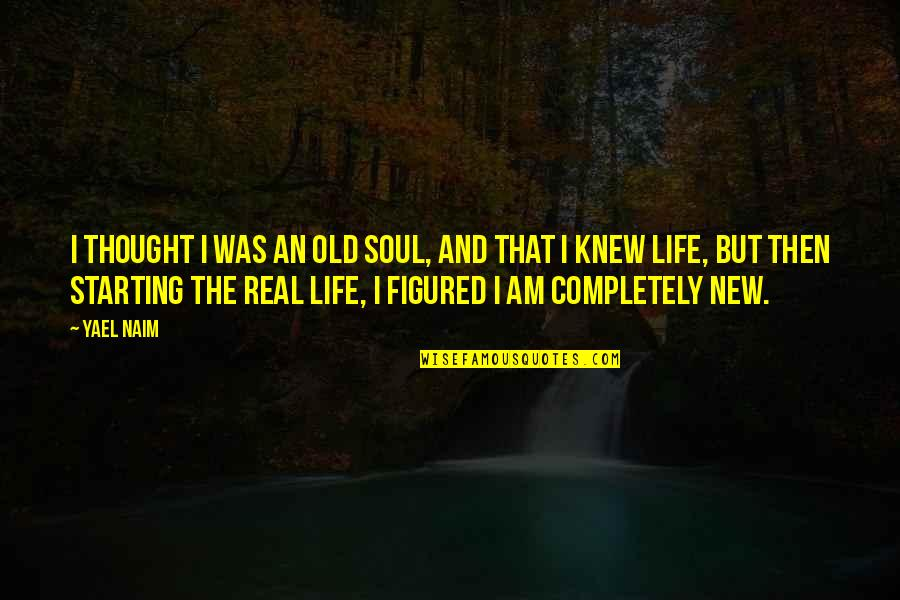 Starting A New You Quotes By Yael Naim: I thought I was an old soul, and