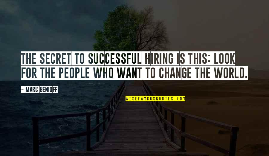 Starting A Successful Business Quotes By Marc Benioff: The secret to successful hiring is this: look