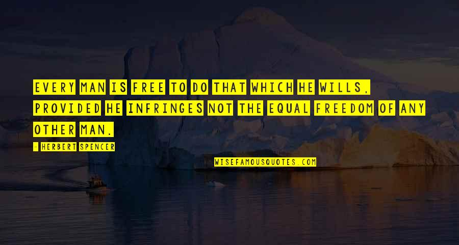 Starting From The Bottom Quotes By Herbert Spencer: Every man is free to do that which