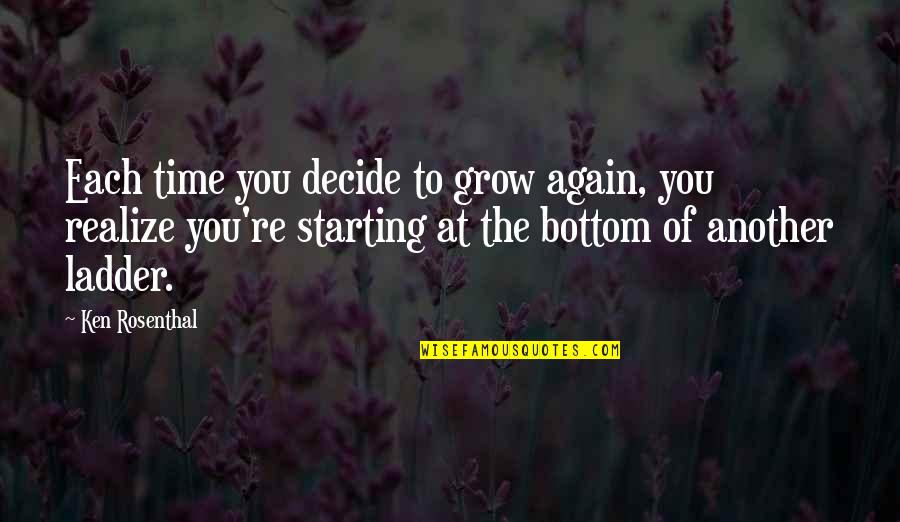 Starting From The Bottom Quotes By Ken Rosenthal: Each time you decide to grow again, you