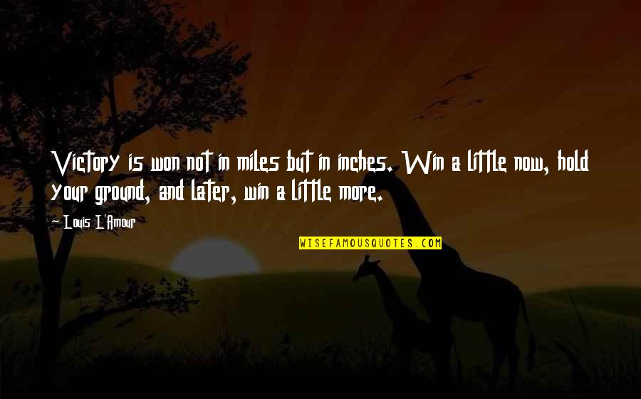 Starting From The Bottom Quotes By Louis L'Amour: Victory is won not in miles but in