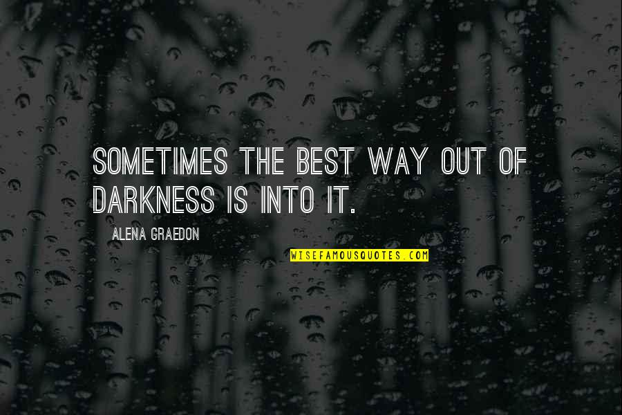 Starting New Friendships Quotes By Alena Graedon: Sometimes the best way out of darkness is