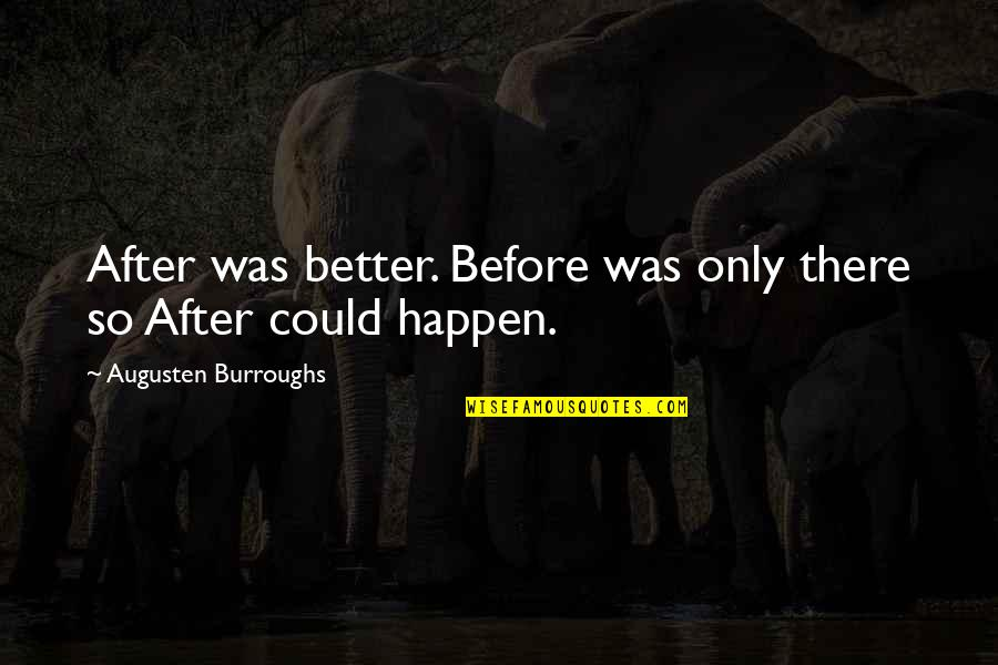 Starting New Friendships Quotes By Augusten Burroughs: After was better. Before was only there so