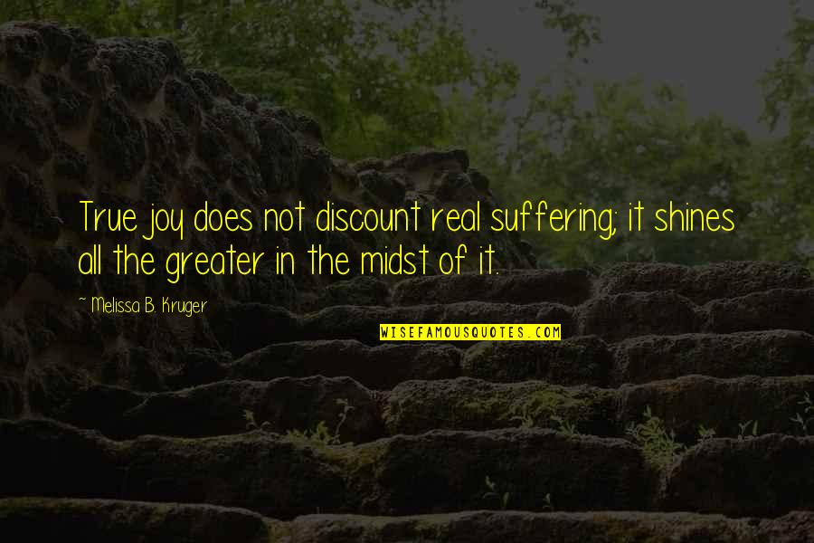 Starting New Friendships Quotes By Melissa B. Kruger: True joy does not discount real suffering; it