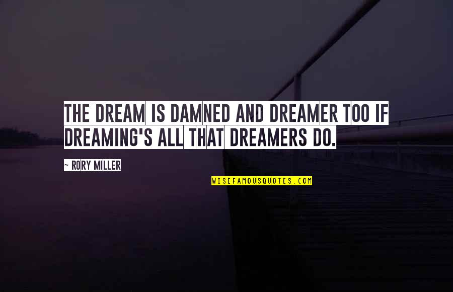 Starting New Friendships Quotes By Rory Miller: The dream is damned and dreamer too if