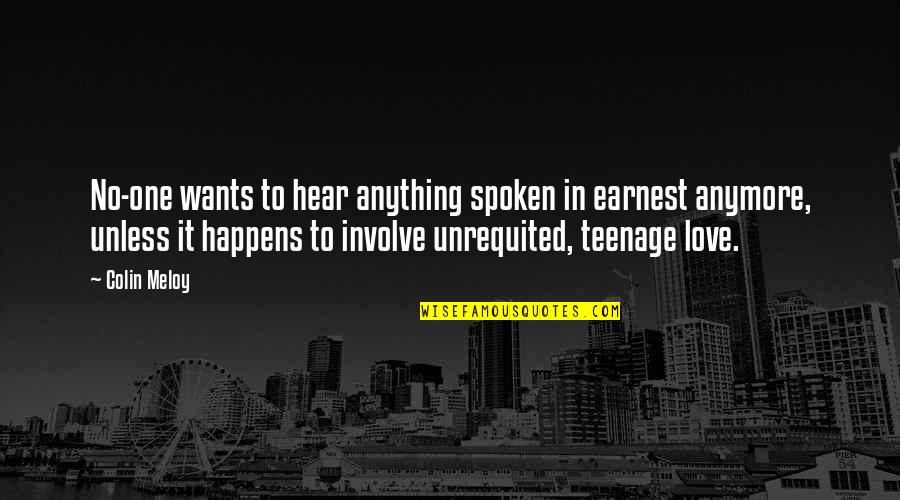 Starting New School Year Quotes By Colin Meloy: No-one wants to hear anything spoken in earnest