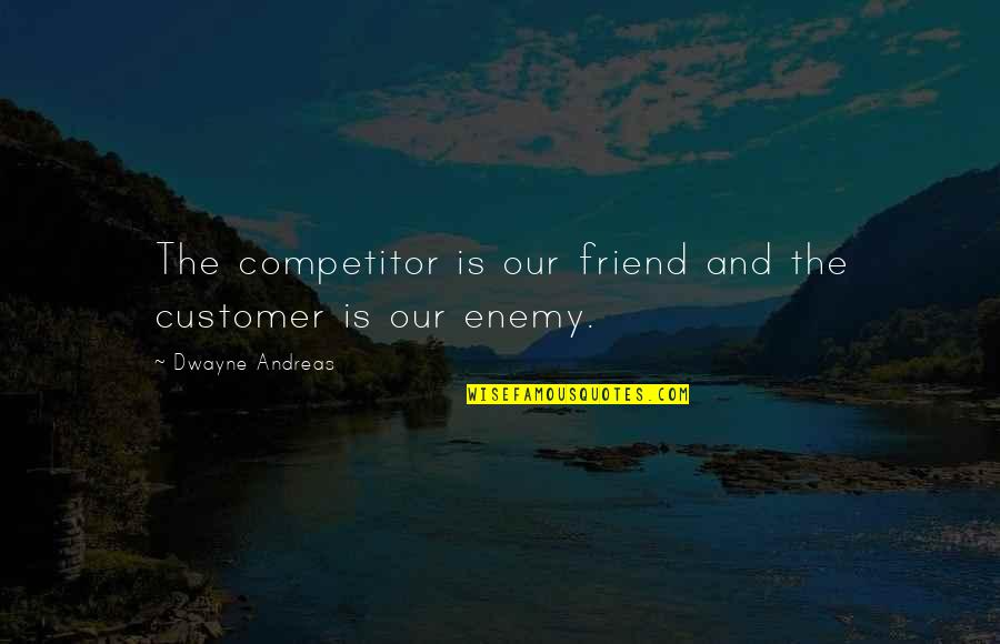 Starting New School Year Quotes By Dwayne Andreas: The competitor is our friend and the customer