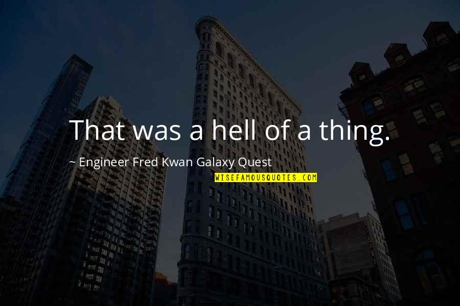 Starting New School Year Quotes By Engineer Fred Kwan Galaxy Quest: That was a hell of a thing.
