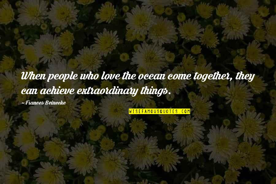 Starting New School Year Quotes By Frances Beinecke: When people who love the ocean come together,
