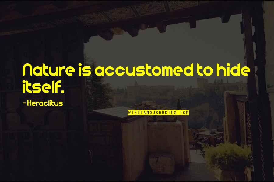 Starting New School Year Quotes By Heraclitus: Nature is accustomed to hide itself.