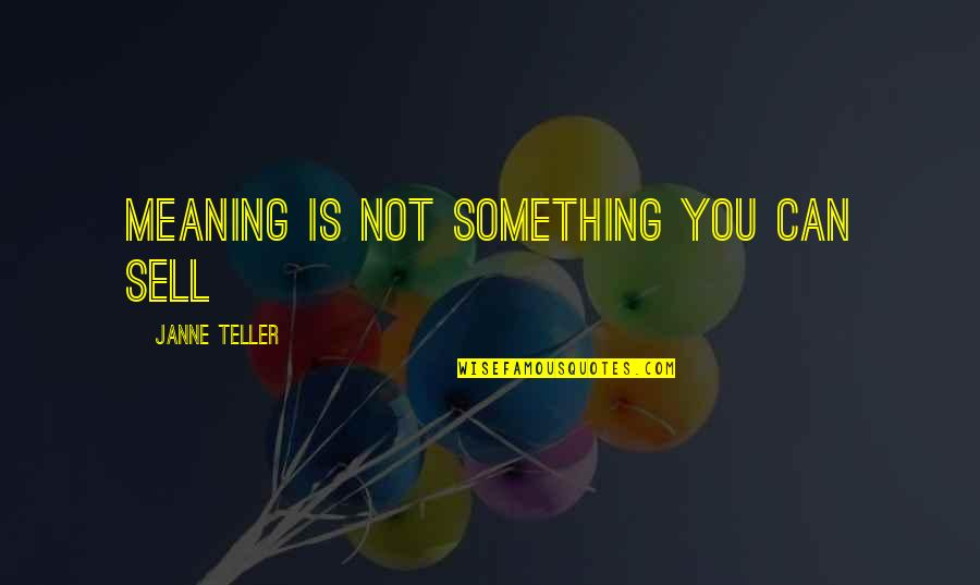 Starting New School Year Quotes By Janne Teller: Meaning is not something you can sell
