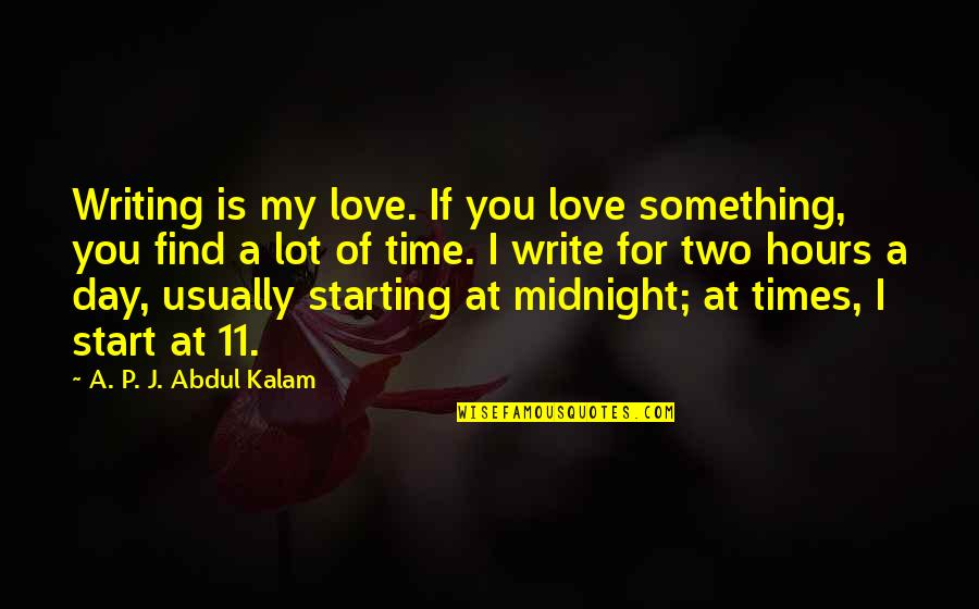 Starting To Love Quotes By A. P. J. Abdul Kalam: Writing is my love. If you love something,