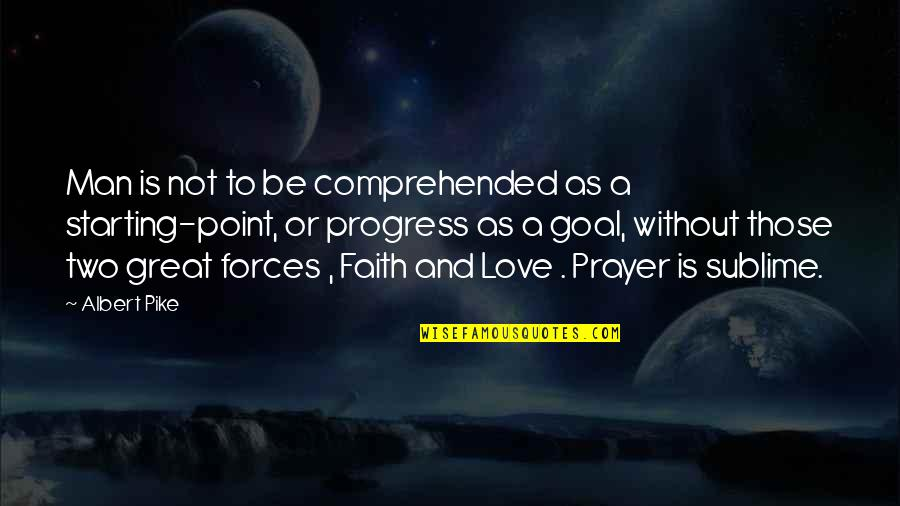 Starting To Love Quotes By Albert Pike: Man is not to be comprehended as a
