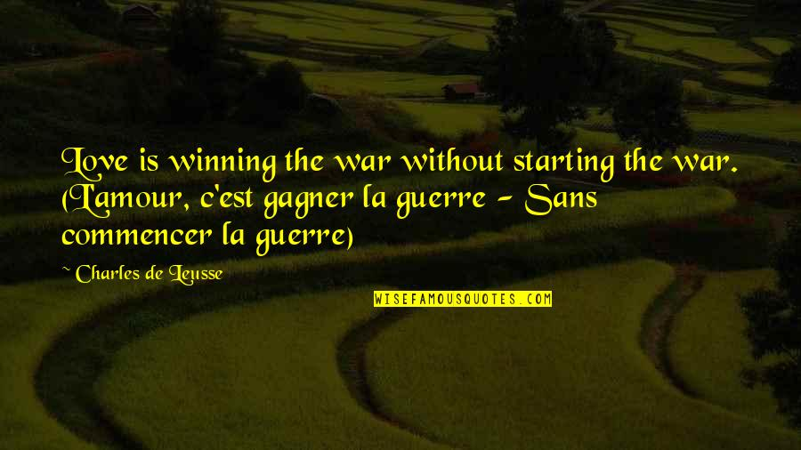 Starting To Love Quotes By Charles De Leusse: Love is winning the war without starting the