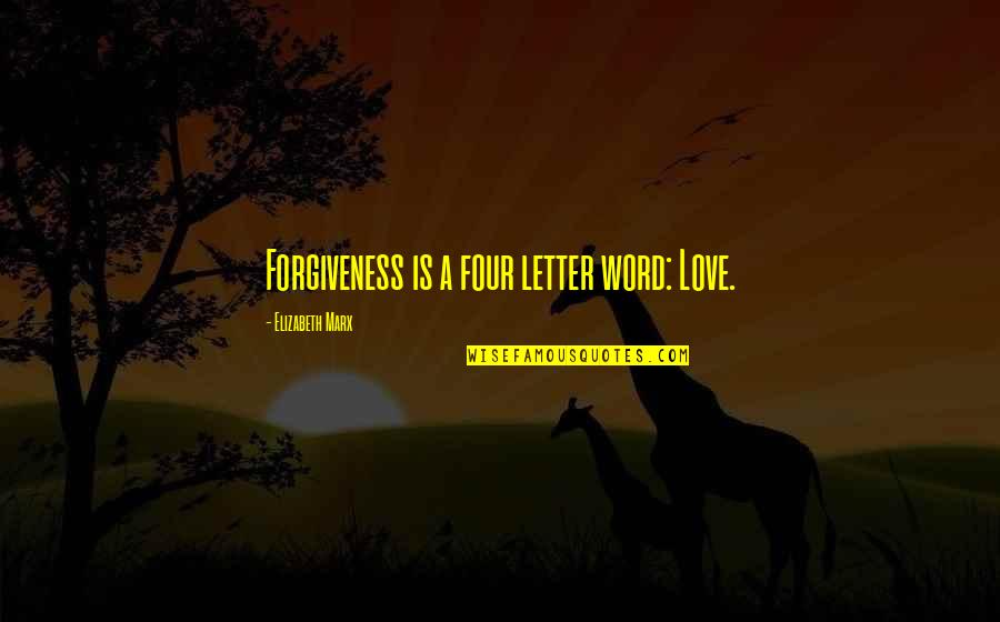 Starting To Love Quotes By Elizabeth Marx: Forgiveness is a four letter word: Love.