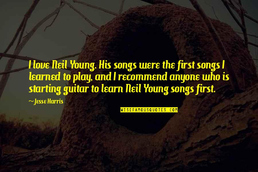 Starting To Love Quotes By Jesse Harris: I love Neil Young. His songs were the