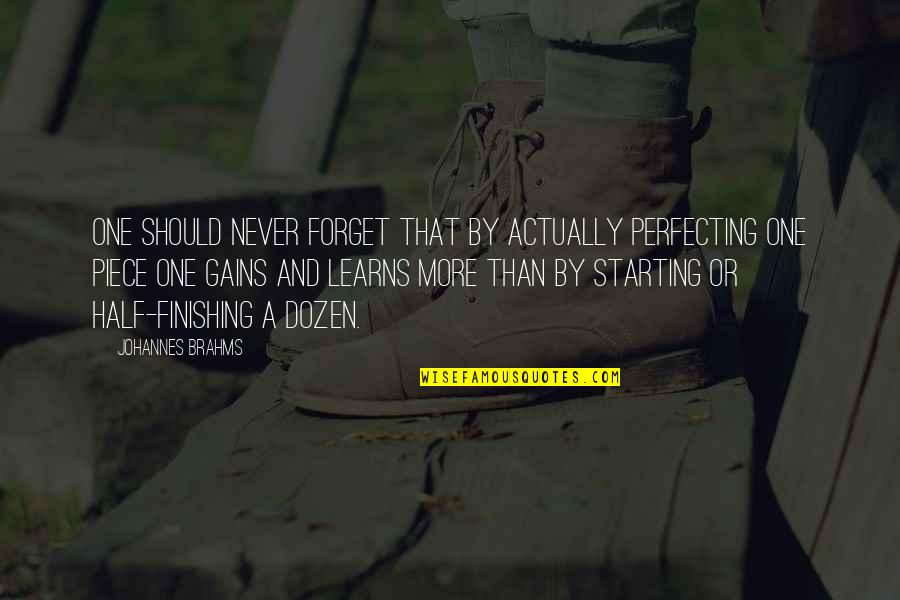 Starting To Love Quotes By Johannes Brahms: One should never forget that by actually perfecting