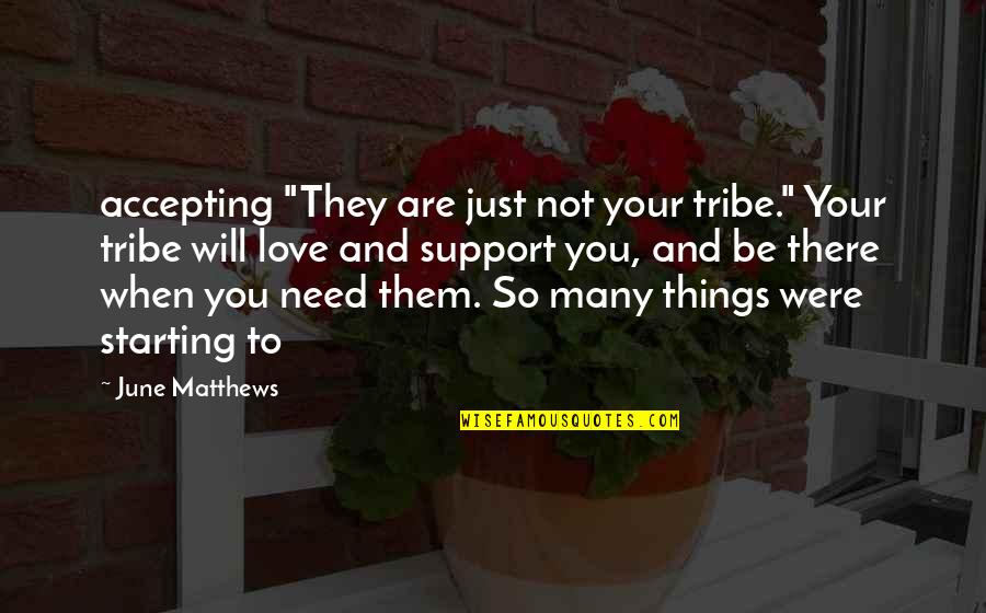 """Starting To Love Quotes By June Matthews: accepting """"They are just not your tribe."""" Your"""
