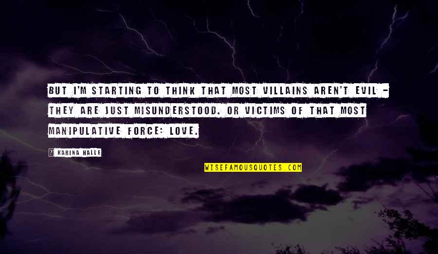 Starting To Love Quotes By Karina Halle: But I'm starting to think that most villains