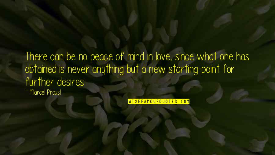 Starting To Love Quotes By Marcel Proust: There can be no peace of mind in