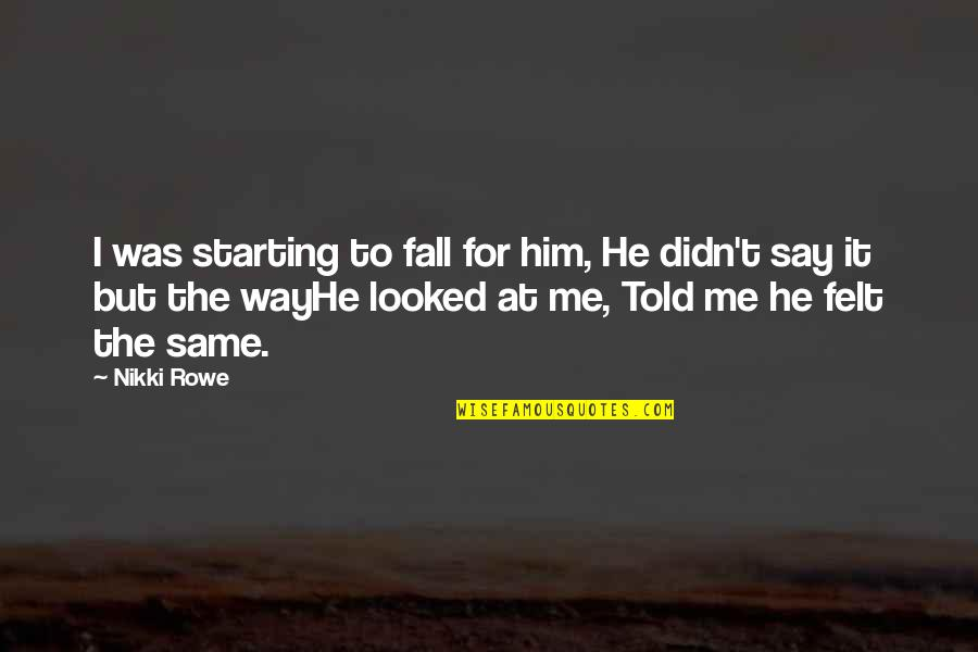 Starting To Love Quotes By Nikki Rowe: I was starting to fall for him, He