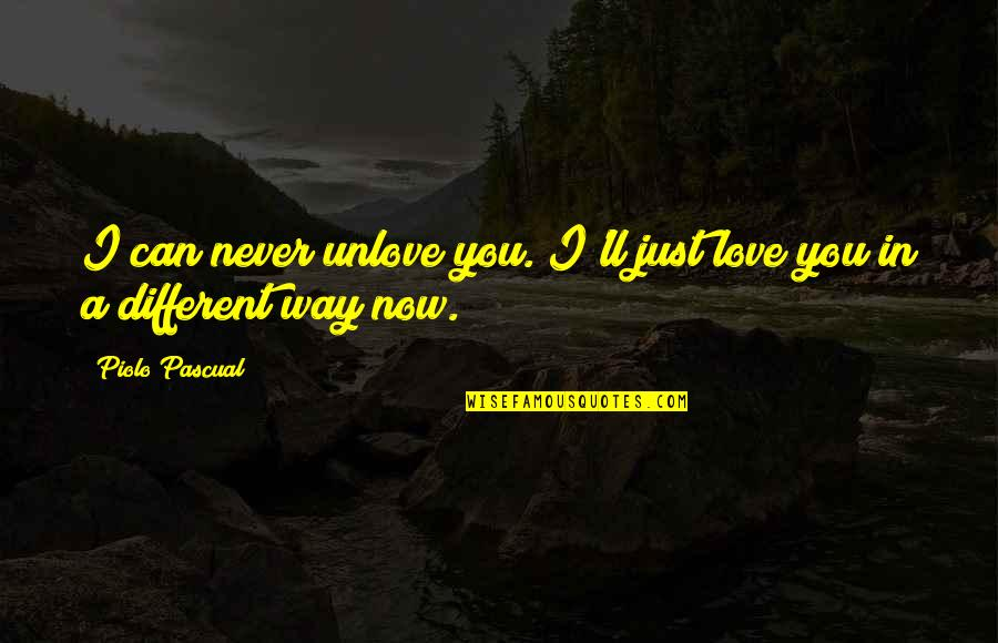 Starting To Love Quotes By Piolo Pascual: I can never unlove you. I'll just love