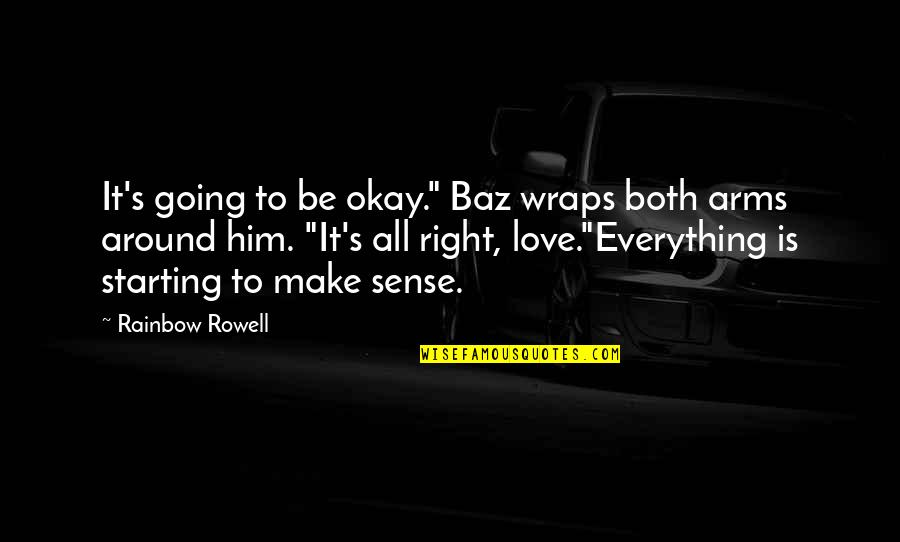 """Starting To Love Quotes By Rainbow Rowell: It's going to be okay."""" Baz wraps both"""