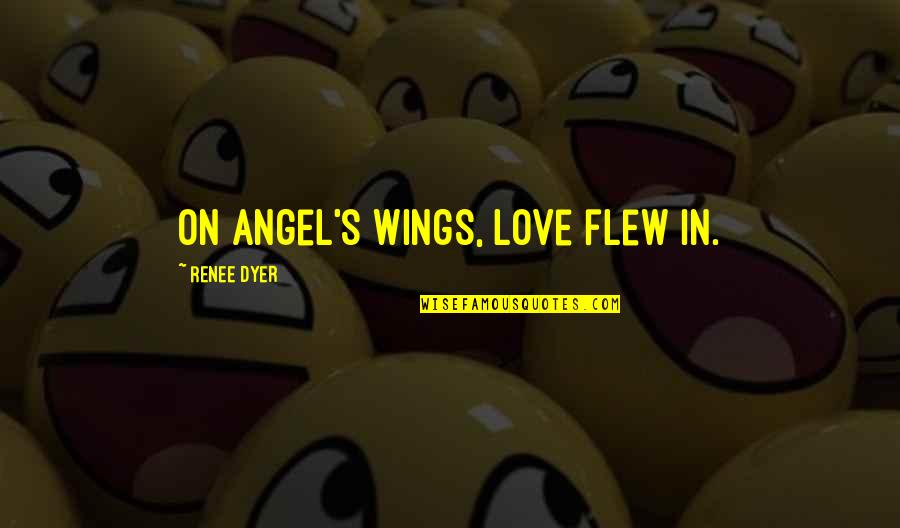 Starting To Love Quotes By Renee Dyer: On angel's wings, love flew in.