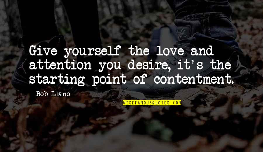 Starting To Love Quotes By Rob Liano: Give yourself the love and attention you desire,