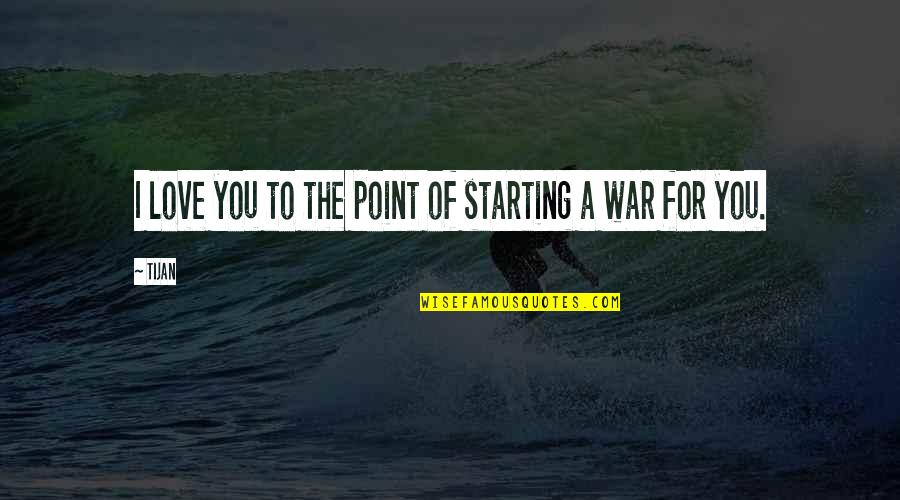 Starting To Love Quotes By Tijan: I love you to the point of starting