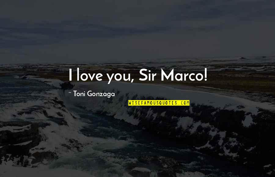 Starting To Love Quotes By Toni Gonzaga: I love you, Sir Marco!