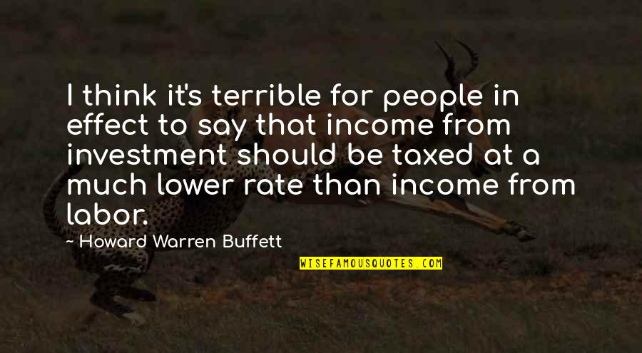 Startlement Quotes By Howard Warren Buffett: I think it's terrible for people in effect