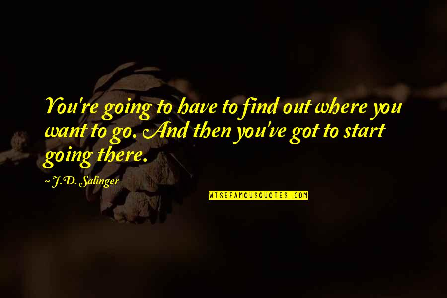 Startlement Quotes By J.D. Salinger: You're going to have to find out where