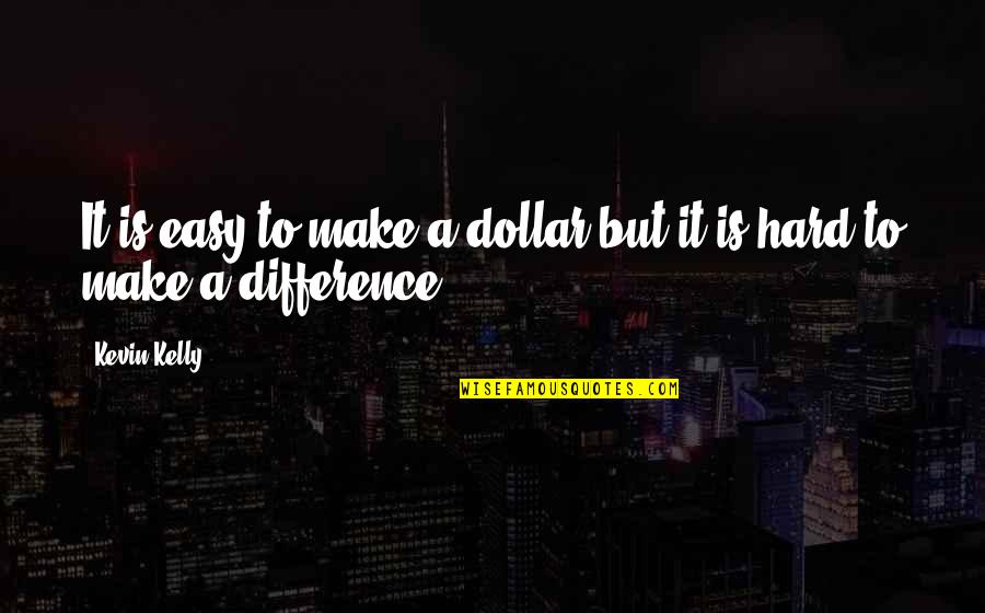 Startlement Quotes By Kevin Kelly: It is easy to make a dollar but