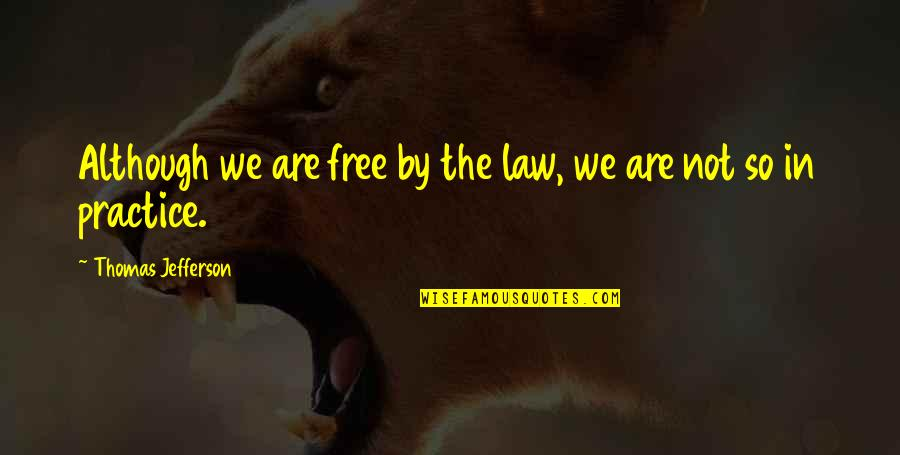 Startlement Quotes By Thomas Jefferson: Although we are free by the law, we