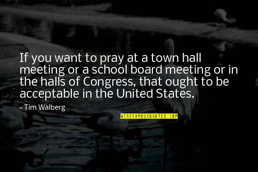 Startlement Quotes By Tim Walberg: If you want to pray at a town