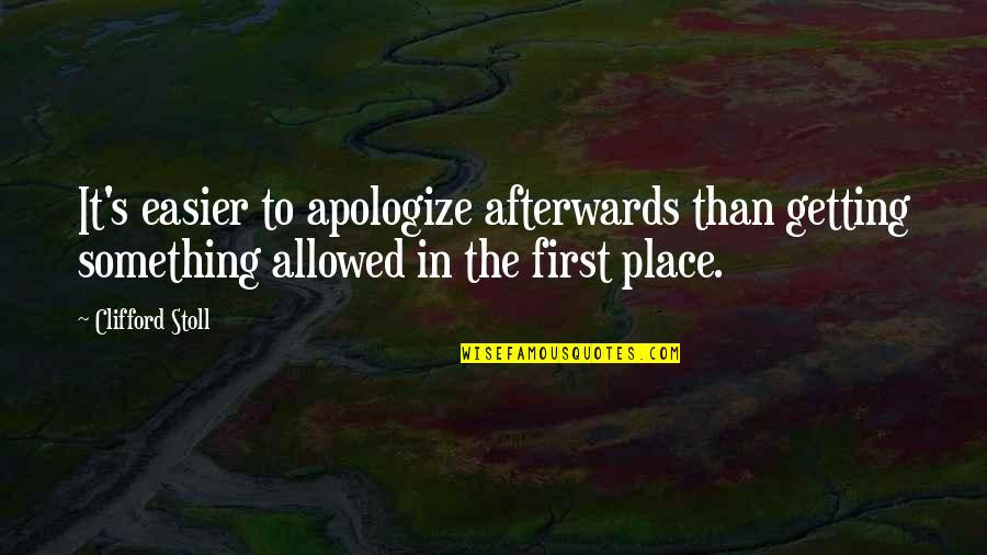 Startrek Quotes By Clifford Stoll: It's easier to apologize afterwards than getting something