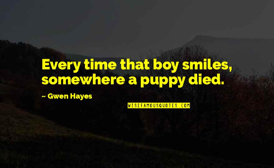 Startrek Quotes By Gwen Hayes: Every time that boy smiles, somewhere a puppy