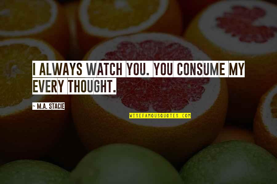Startrek Quotes By M.A. Stacie: I always watch you. You consume my every