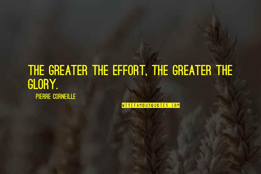 Startrek Quotes By Pierre Corneille: The greater the effort, the greater the glory.