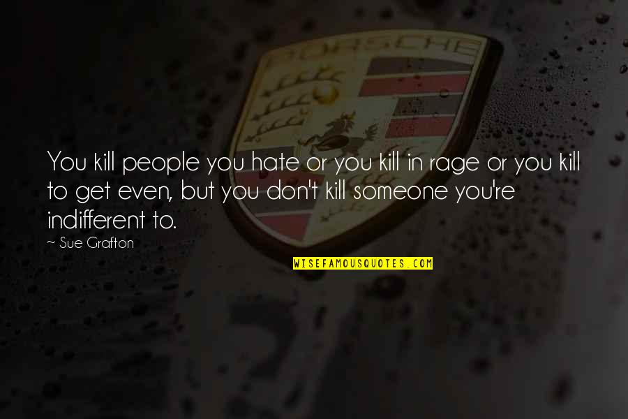 Startrek Quotes By Sue Grafton: You kill people you hate or you kill
