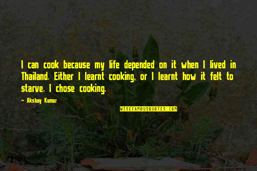 Starve Quotes By Akshay Kumar: I can cook because my life depended on