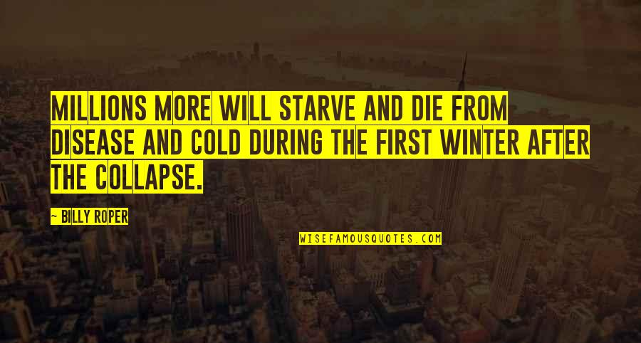 Starve Quotes By Billy Roper: Millions more will starve and die from disease