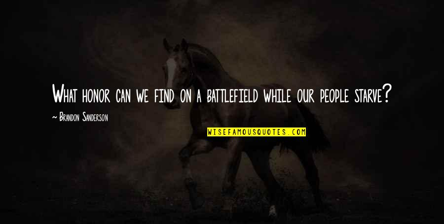 Starve Quotes By Brandon Sanderson: What honor can we find on a battlefield