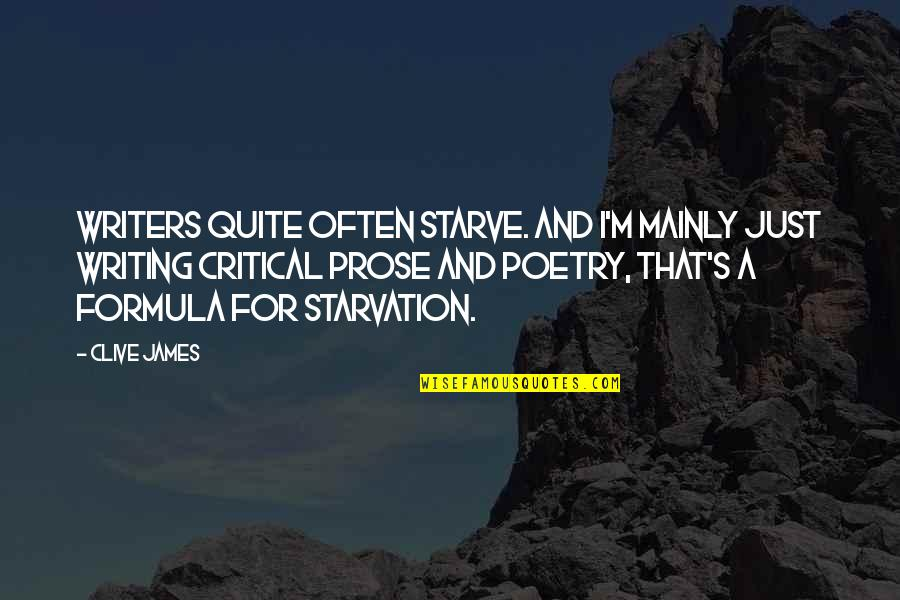 Starve Quotes By Clive James: Writers quite often starve. And I'm mainly just