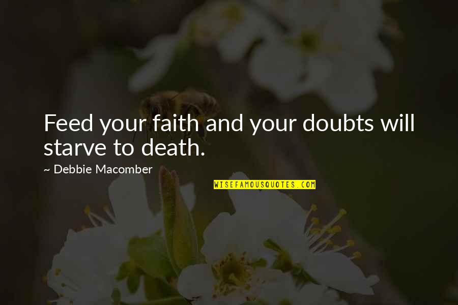 Starve Quotes By Debbie Macomber: Feed your faith and your doubts will starve