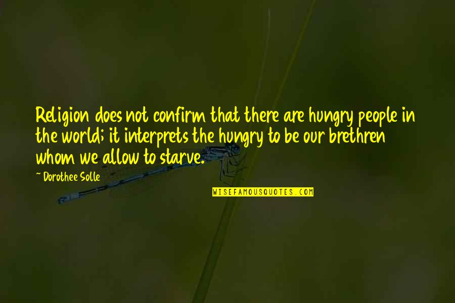 Starve Quotes By Dorothee Solle: Religion does not confirm that there are hungry